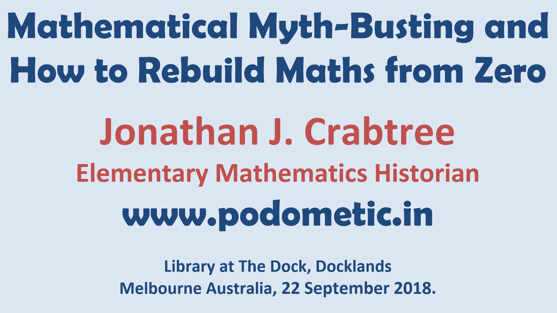 Mathematical Myth-Busting and How to Rebuild Maths from Zero